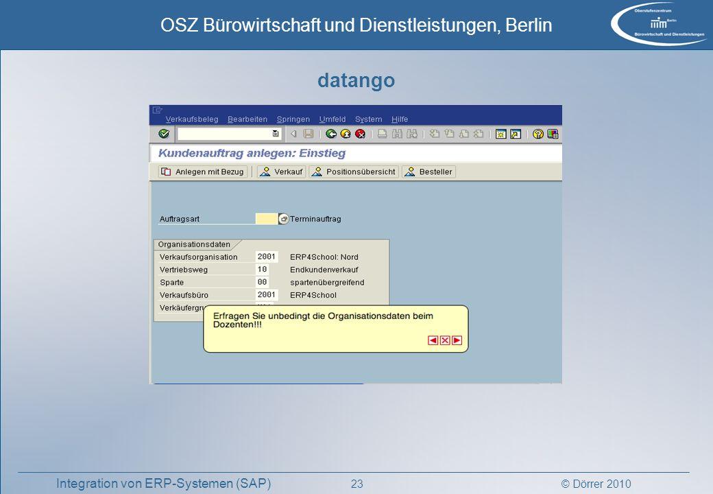 © Dörrer 2010 OSZ Bürowirtschaft und Dienstleistungen, Berlin 23 Integration von ERP-Systemen (SAP) datango