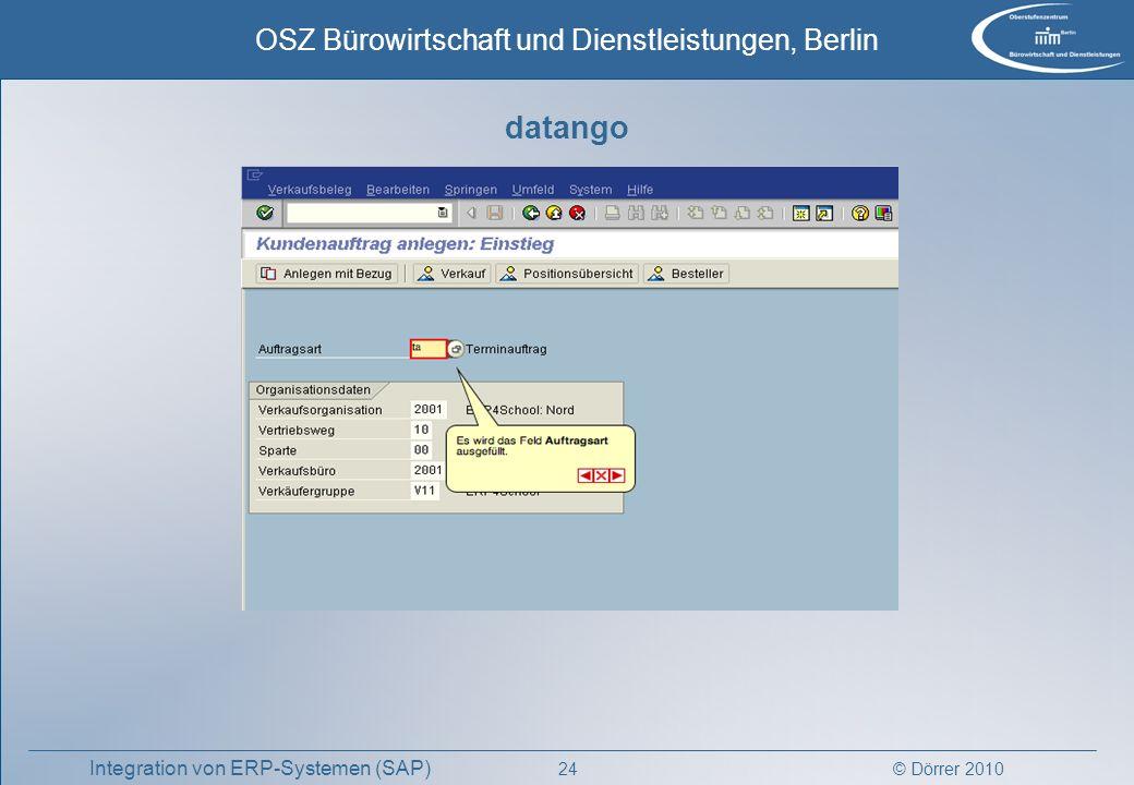 © Dörrer 2010 OSZ Bürowirtschaft und Dienstleistungen, Berlin 24 Integration von ERP-Systemen (SAP) datango