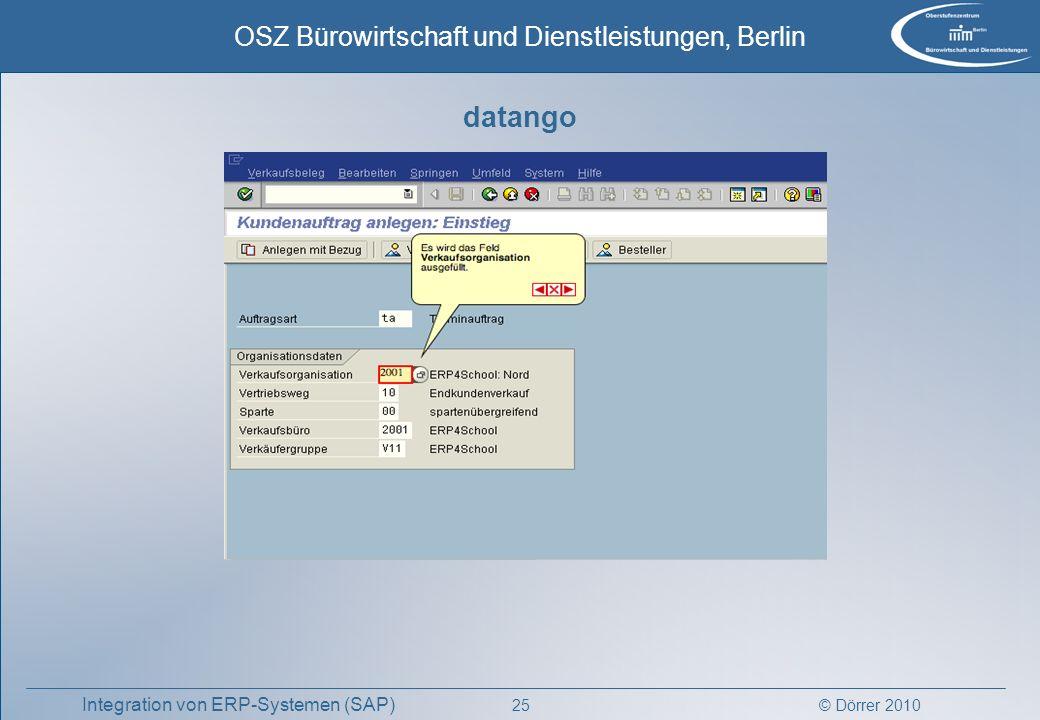 © Dörrer 2010 OSZ Bürowirtschaft und Dienstleistungen, Berlin 25 Integration von ERP-Systemen (SAP) datango