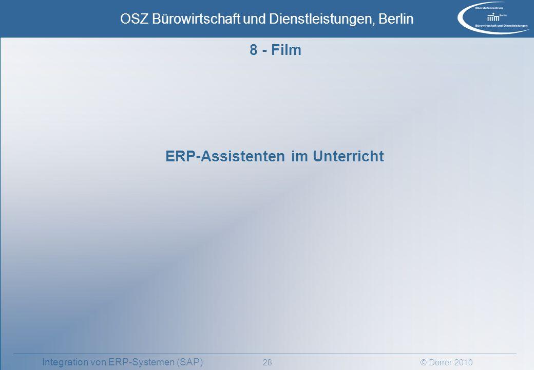 © Dörrer 2010 OSZ Bürowirtschaft und Dienstleistungen, Berlin 28 Integration von ERP-Systemen (SAP) 8 - Film ERP-Assistenten im Unterricht