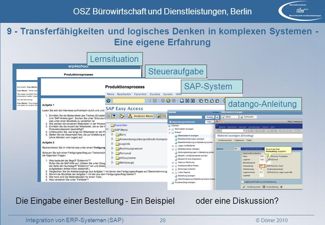 © Dörrer 2010 OSZ Bürowirtschaft und Dienstleistungen, Berlin 29 Integration von ERP-Systemen (SAP) 9 - Transferfähigkeiten und logisches Denken in ko