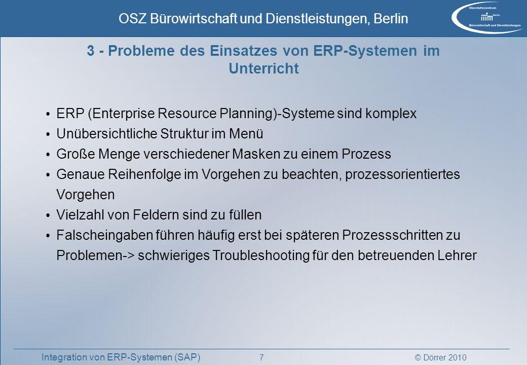 © Dörrer 2010 OSZ Bürowirtschaft und Dienstleistungen, Berlin 7 Integration von ERP-Systemen (SAP) 3 - Probleme des Einsatzes von ERP-Systemen im Unte