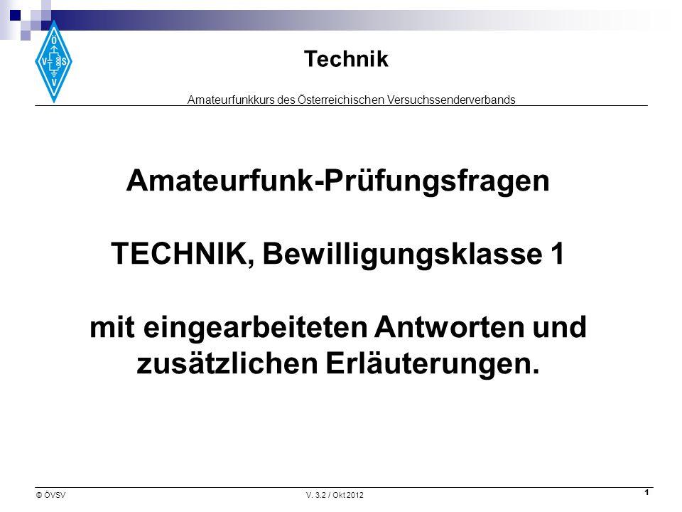 Amateurfunkkurs des Österreichischen Versuchssenderverbands Technik © ÖVSVV. 3.2 / Okt 2012 1 Amateurfunk-Prüfungsfragen TECHNIK, Bewilligungsklasse 1