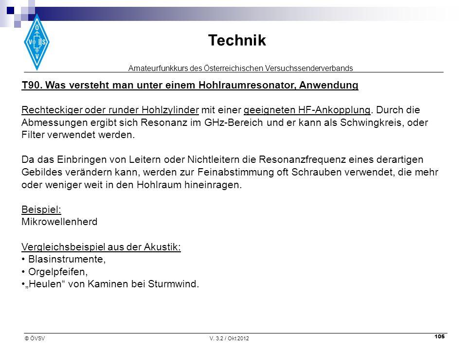 Amateurfunkkurs des Österreichischen Versuchssenderverbands Technik © ÖVSVV. 3.2 / Okt 2012 105 T90. Was versteht man unter einem Hohlraumresonator, A