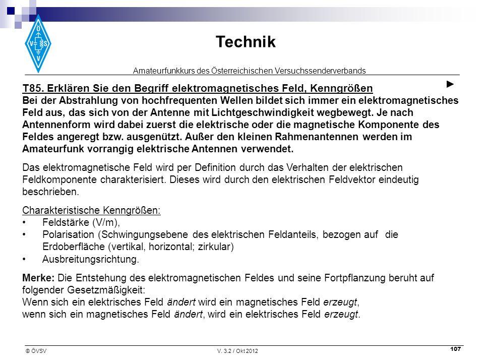Amateurfunkkurs des Österreichischen Versuchssenderverbands Technik © ÖVSVV. 3.2 / Okt 2012 107 T85. Erklären Sie den Begriff elektromagnetisches Feld