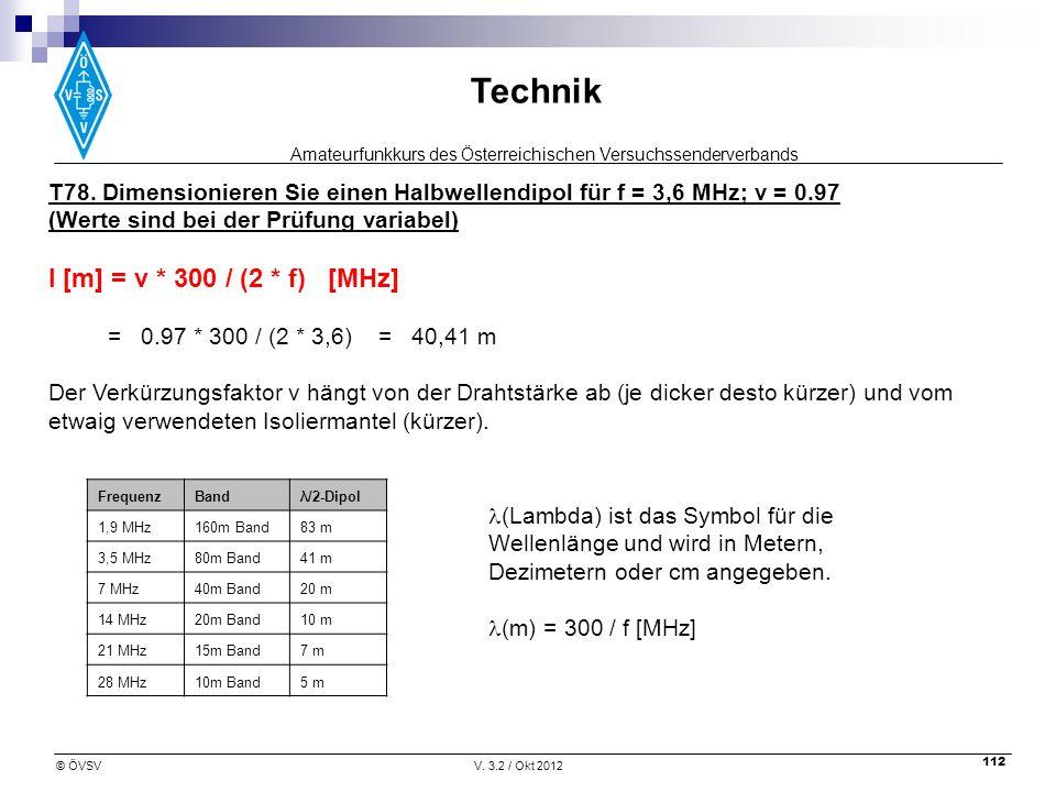 Amateurfunkkurs des Österreichischen Versuchssenderverbands Technik © ÖVSVV. 3.2 / Okt 2012 112 T78. Dimensionieren Sie einen Halbwellendipol für f =