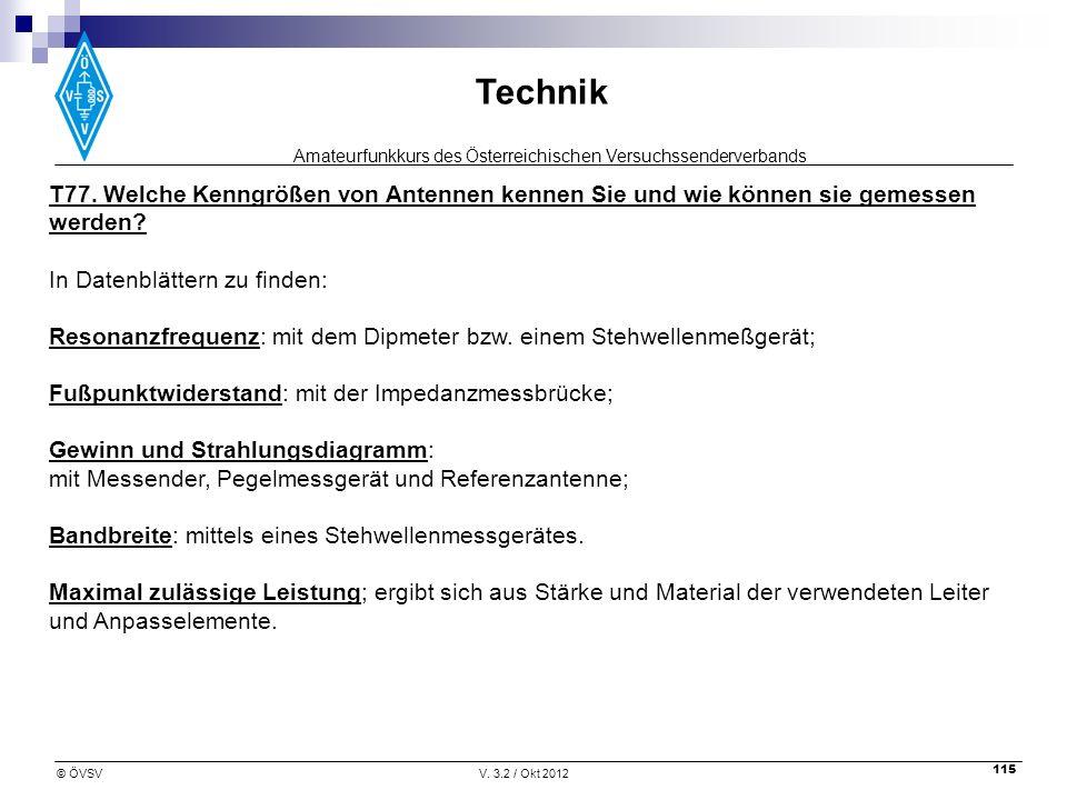 Amateurfunkkurs des Österreichischen Versuchssenderverbands Technik © ÖVSVV. 3.2 / Okt 2012 115 T77. Welche Kenngrößen von Antennen kennen Sie und wie