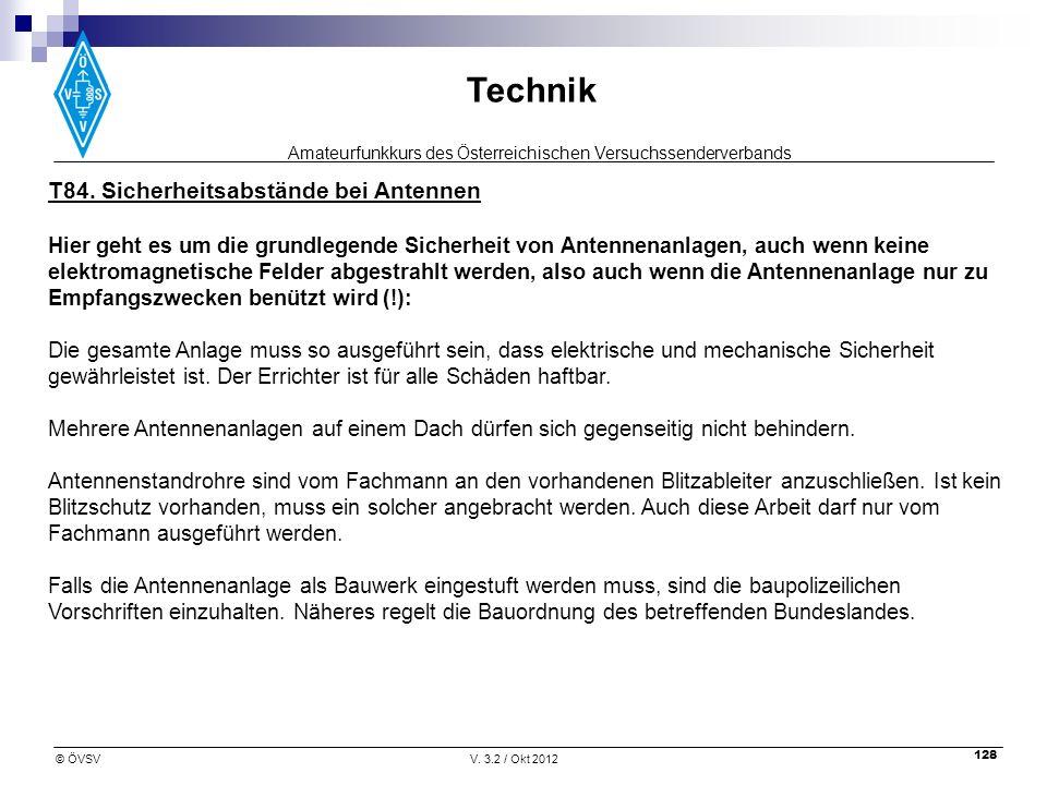 Amateurfunkkurs des Österreichischen Versuchssenderverbands Technik © ÖVSVV. 3.2 / Okt 2012 128 T84. Sicherheitsabstände bei Antennen Hier geht es um