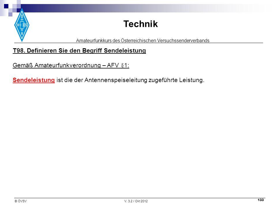 Amateurfunkkurs des Österreichischen Versuchssenderverbands Technik © ÖVSVV. 3.2 / Okt 2012 133 T98. Definieren Sie den Begriff Sendeleistung Gemäß Am
