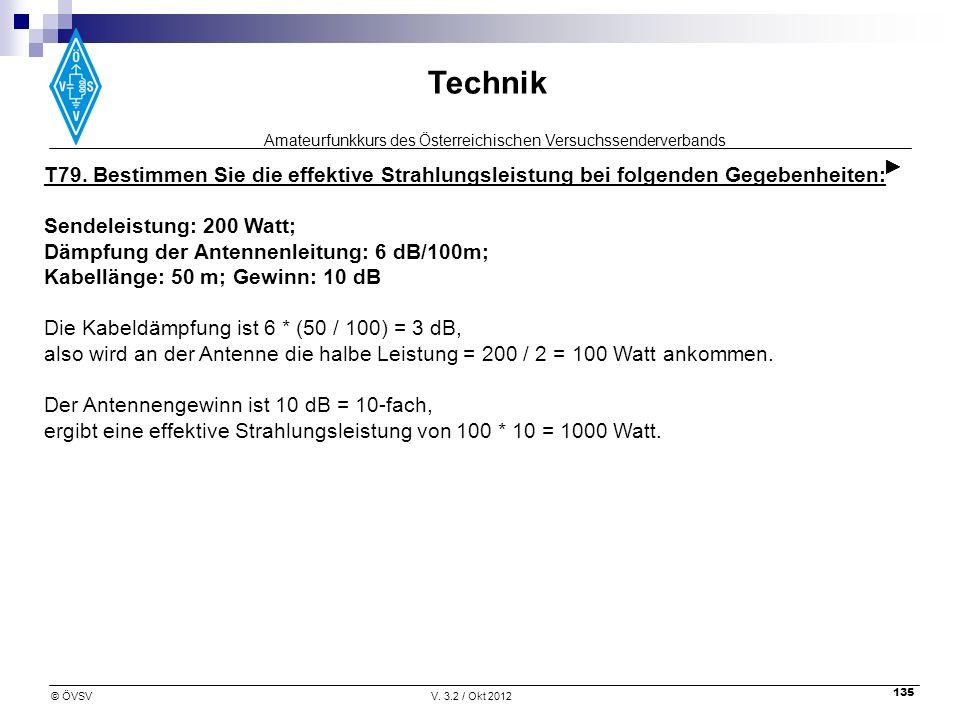 Amateurfunkkurs des Österreichischen Versuchssenderverbands Technik © ÖVSVV. 3.2 / Okt 2012 135 T79. Bestimmen Sie die effektive Strahlungsleistung be