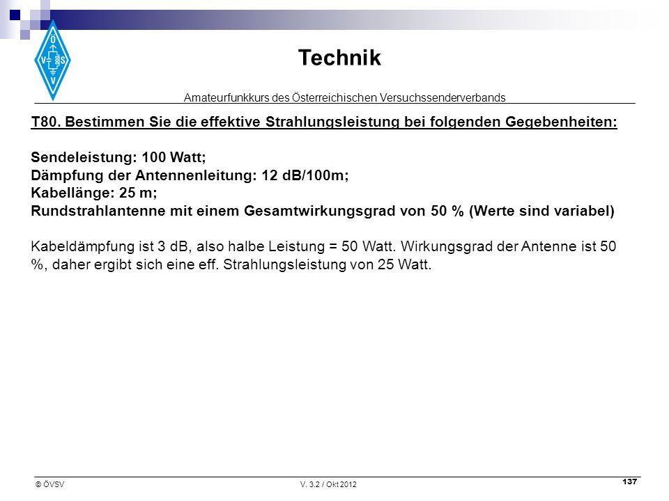 Amateurfunkkurs des Österreichischen Versuchssenderverbands Technik © ÖVSVV. 3.2 / Okt 2012 137 T80. Bestimmen Sie die effektive Strahlungsleistung be