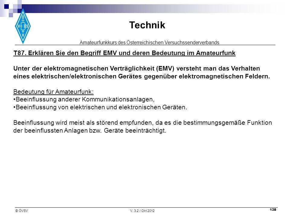 Amateurfunkkurs des Österreichischen Versuchssenderverbands Technik © ÖVSVV. 3.2 / Okt 2012 138 T87. Erklären Sie den Begriff EMV und deren Bedeutung