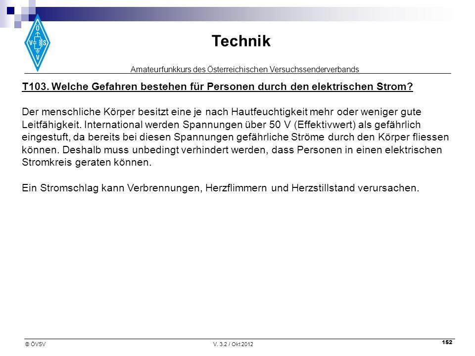 Amateurfunkkurs des Österreichischen Versuchssenderverbands Technik © ÖVSVV. 3.2 / Okt 2012 152 T103. Welche Gefahren bestehen für Personen durch den