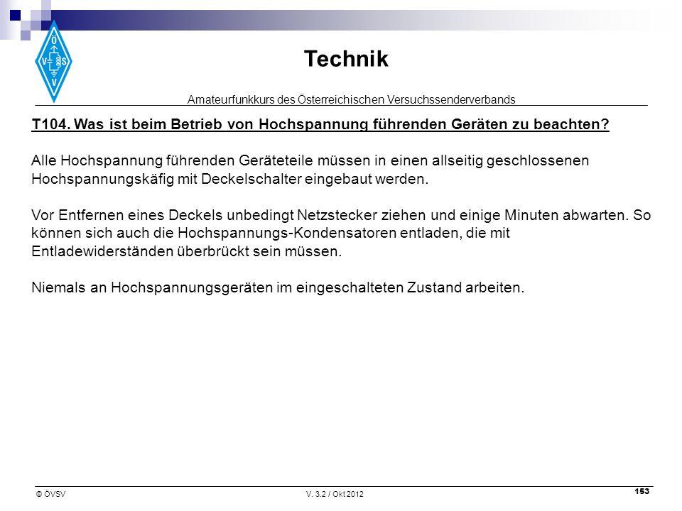 Amateurfunkkurs des Österreichischen Versuchssenderverbands Technik © ÖVSVV. 3.2 / Okt 2012 153 T104. Was ist beim Betrieb von Hochspannung führenden