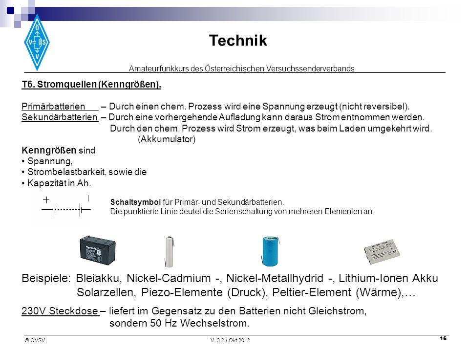 Amateurfunkkurs des Österreichischen Versuchssenderverbands Technik © ÖVSVV. 3.2 / Okt 2012 16 T6. Stromquellen (Kenngrößen). Primärbatterien – Durch
