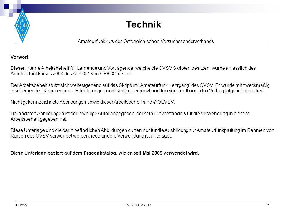 Amateurfunkkurs des Österreichischen Versuchssenderverbands Technik © ÖVSVV. 3.2 / Okt 2012 2 Vorwort: Dieser interne Arbeitsbehelf für Lernende und V