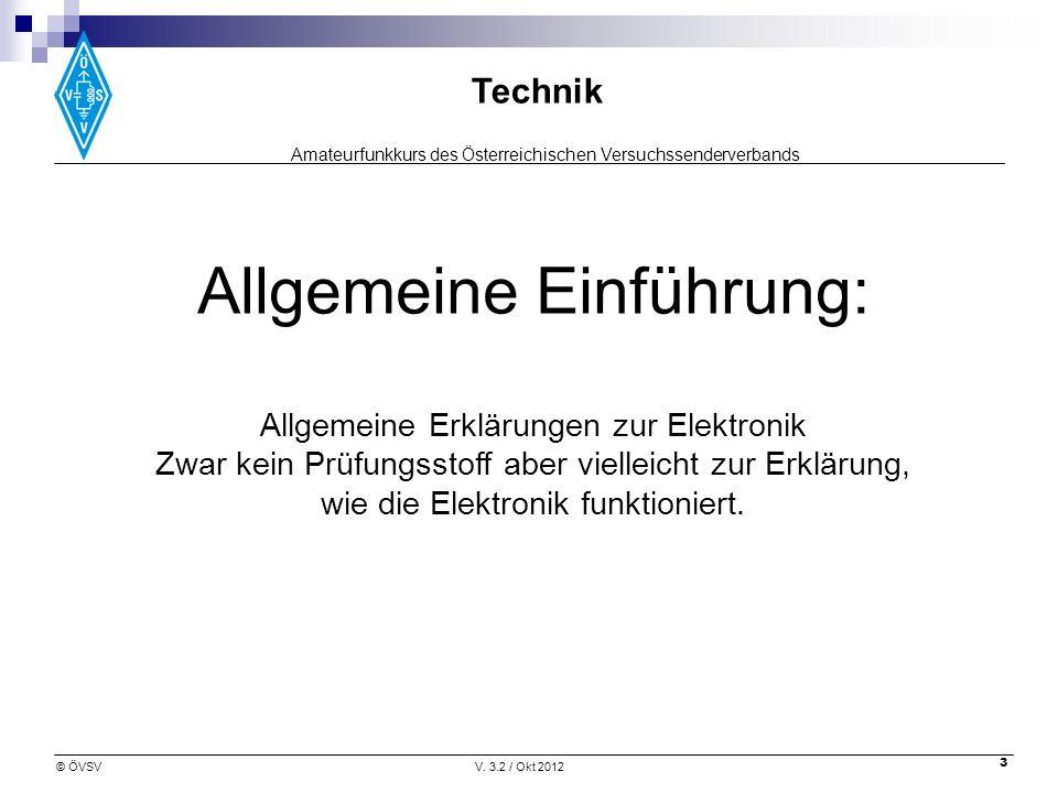 Amateurfunkkurs des Österreichischen Versuchssenderverbands Technik © ÖVSVV. 3.2 / Okt 2012 3 Allgemeine Einführung: Allgemeine Erklärungen zur Elektr