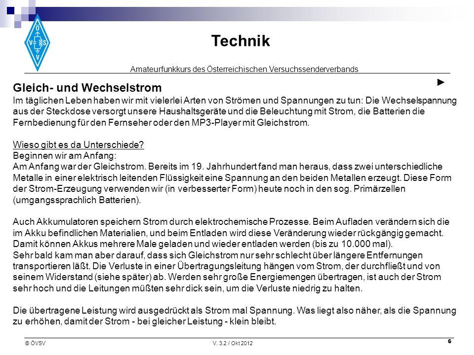 Amateurfunkkurs des Österreichischen Versuchssenderverbands Technik © ÖVSVV. 3.2 / Okt 2012 6 Gleich- und Wechselstrom Im täglichen Leben haben wir mi