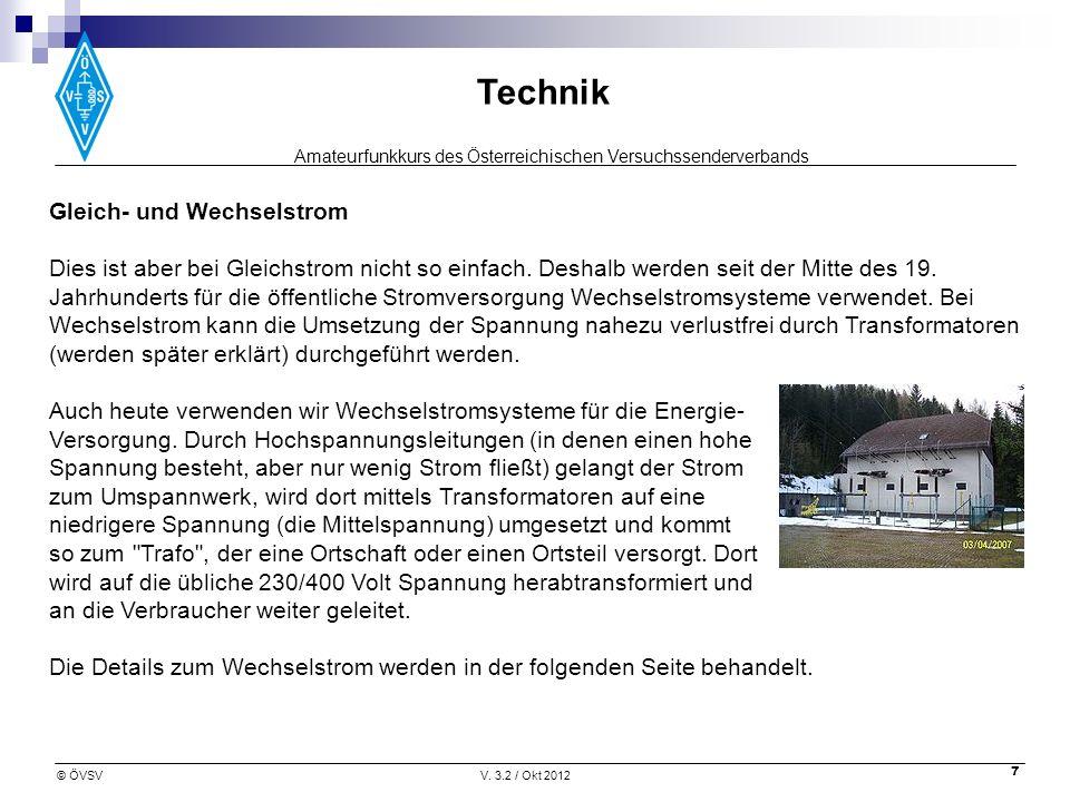 Amateurfunkkurs des Österreichischen Versuchssenderverbands Technik © ÖVSVV. 3.2 / Okt 2012 7 Gleich- und Wechselstrom Dies ist aber bei Gleichstrom n