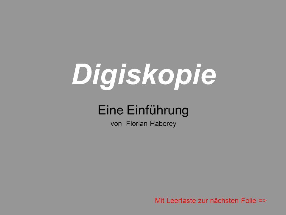 Digiskopie Eine Einführung von Florian Haberey Mit Leertaste zur nächsten Folie =>