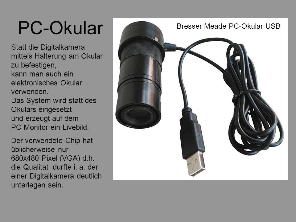 PC-Okular Statt die Digitalkamera mittels Halterung am Okular zu befestigen, kann man auch ein elektronisches Okular verwenden. Das System wird statt