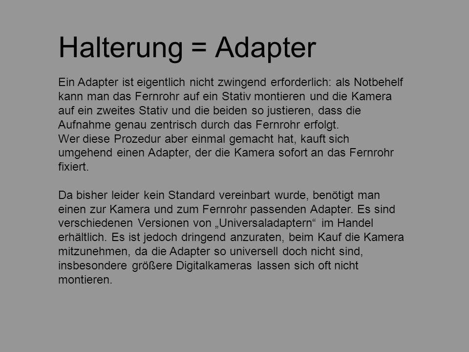 Halterung = Adapter Ein Adapter ist eigentlich nicht zwingend erforderlich: als Notbehelf kann man das Fernrohr auf ein Stativ montieren und die Kamer