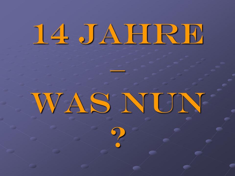 14 Jahre – was nun ?