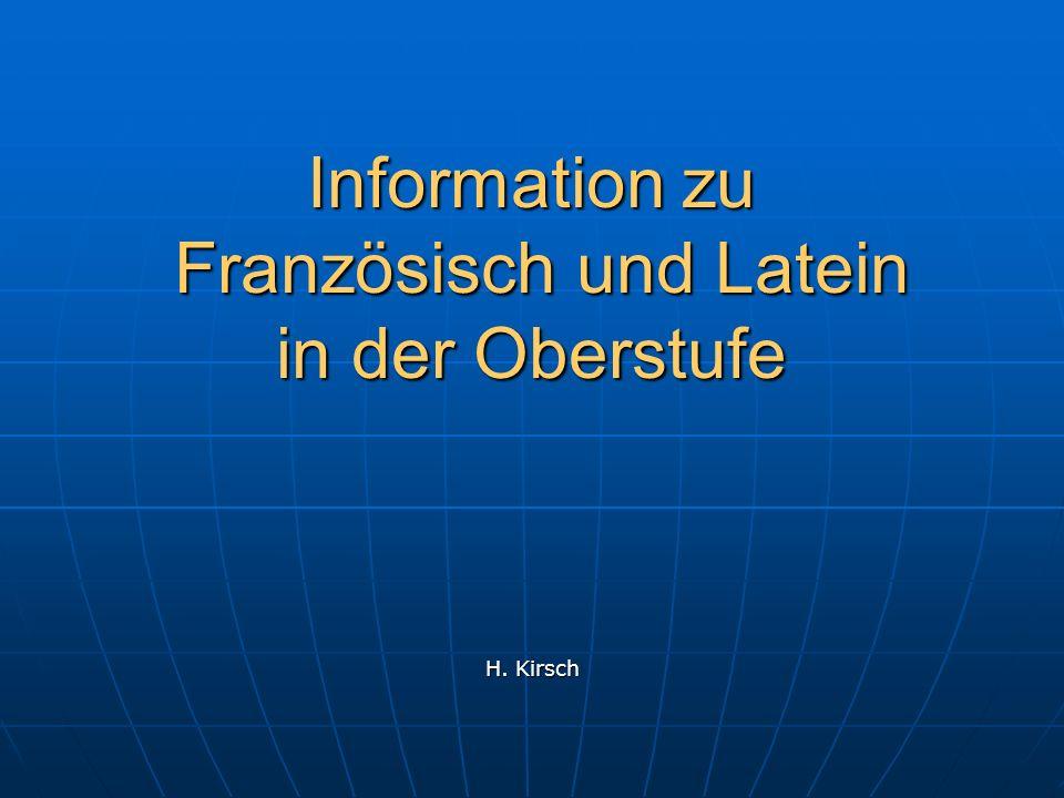 Information zu Französisch und Latein in der Oberstufe H. Kirsch