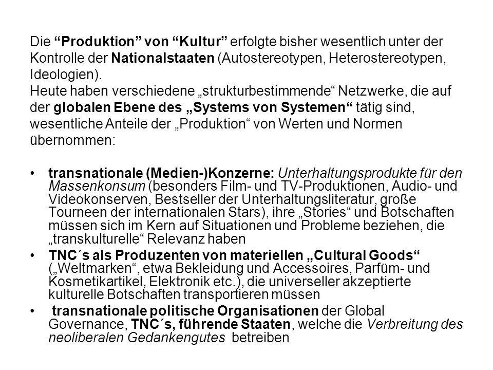 Die Produktion von Kultur erfolgte bisher wesentlich unter der Kontrolle der Nationalstaaten (Autostereotypen, Heterostereotypen, Ideologien). Heute h