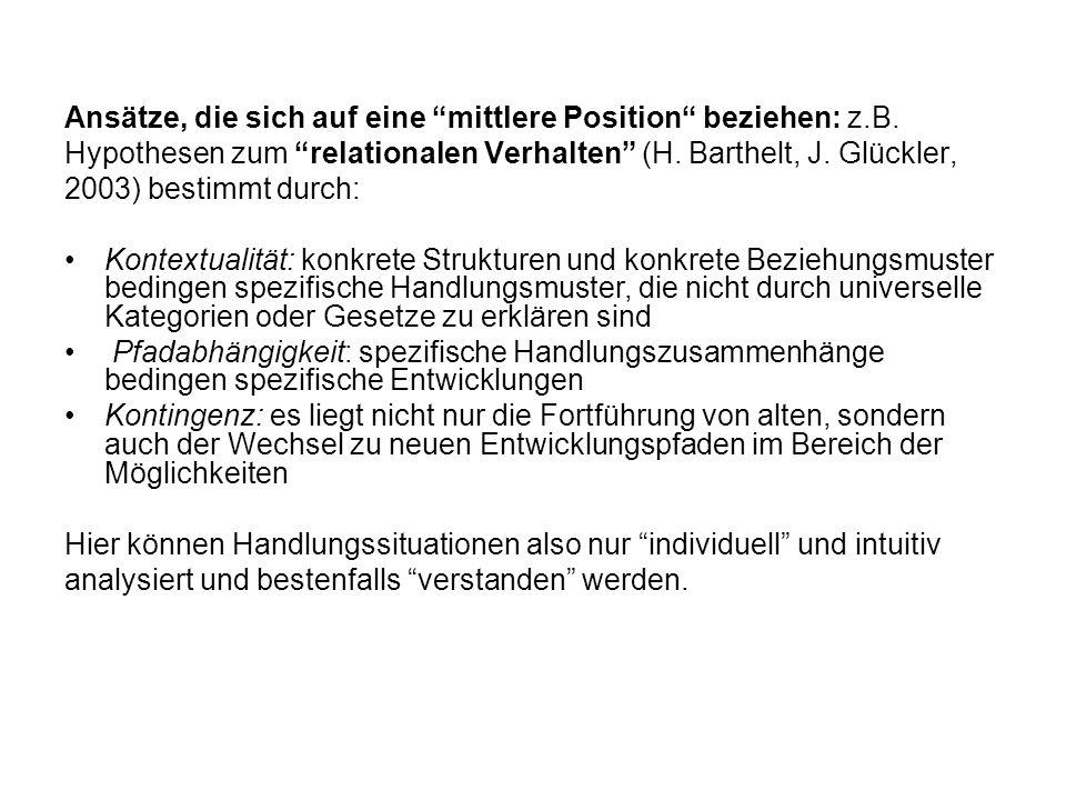 Ansätze, die sich auf eine mittlere Position beziehen: z.B. Hypothesen zum relationalen Verhalten (H. Barthelt, J. Glückler, 2003) bestimmt durch: Kon