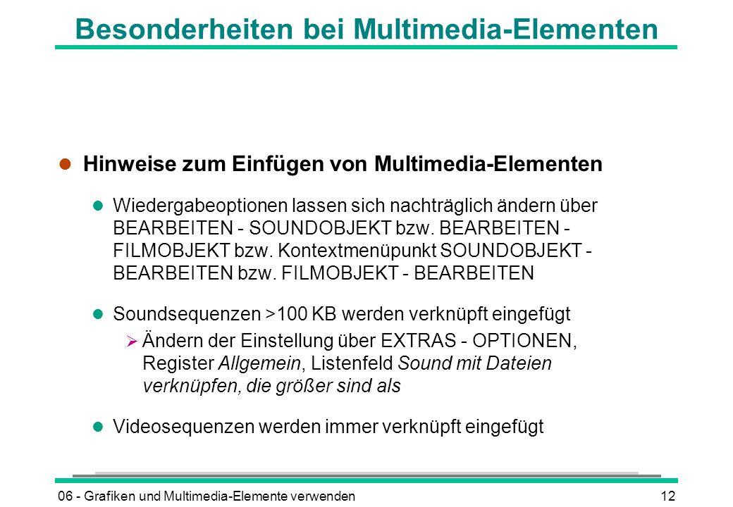 06 - Grafiken und Multimedia-Elemente verwenden12 Besonderheiten bei Multimedia-Elementen l Hinweise zum Einfügen von Multimedia-Elementen l Wiedergab