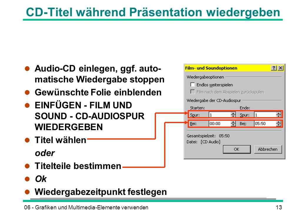 06 - Grafiken und Multimedia-Elemente verwenden13 CD-Titel während Präsentation wiedergeben l Audio-CD einlegen, ggf. auto- matische Wiedergabe stoppe
