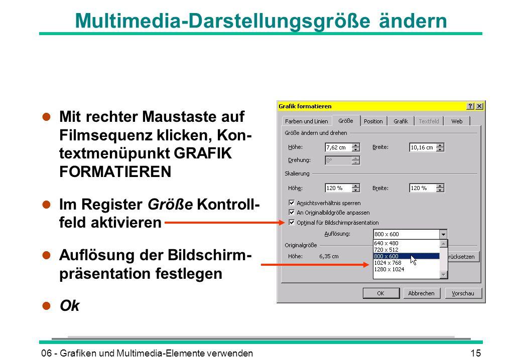 06 - Grafiken und Multimedia-Elemente verwenden15 Multimedia-Darstellungsgröße ändern l Mit rechter Maustaste auf Filmsequenz klicken, Kon- textmenüpu