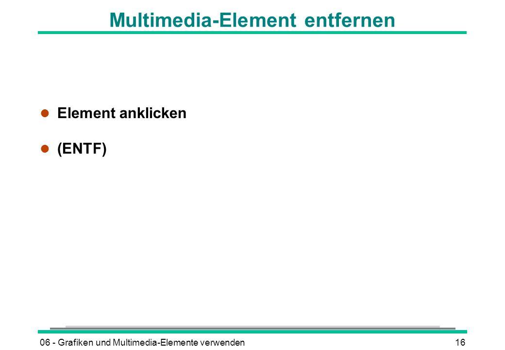 06 - Grafiken und Multimedia-Elemente verwenden16 Multimedia-Element entfernen l Element anklicken (ENTF)