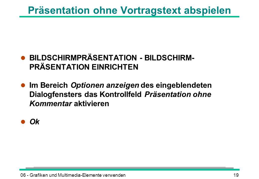 06 - Grafiken und Multimedia-Elemente verwenden19 Präsentation ohne Vortragstext abspielen l BILDSCHIRMPRÄSENTATION - BILDSCHIRM- PRÄSENTATION EINRICH