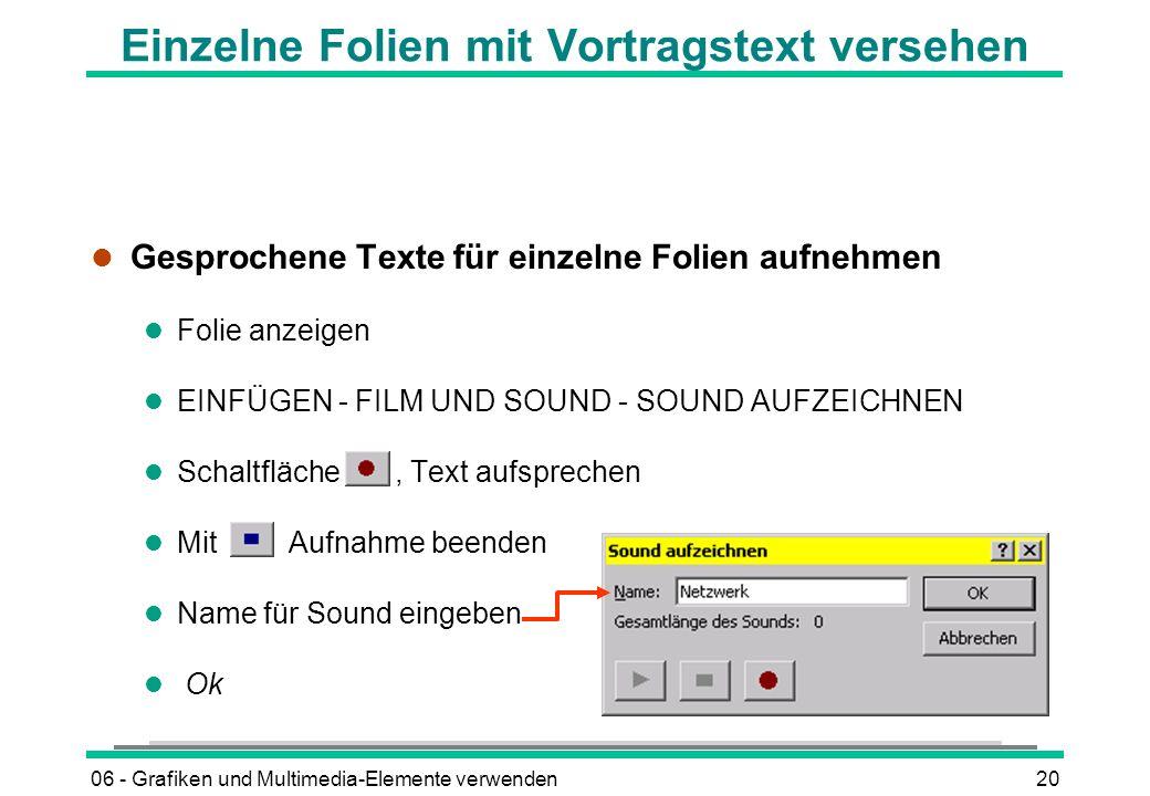 06 - Grafiken und Multimedia-Elemente verwenden20 l Gesprochene Texte für einzelne Folien aufnehmen l Folie anzeigen l EINFÜGEN - FILM UND SOUND - SOU