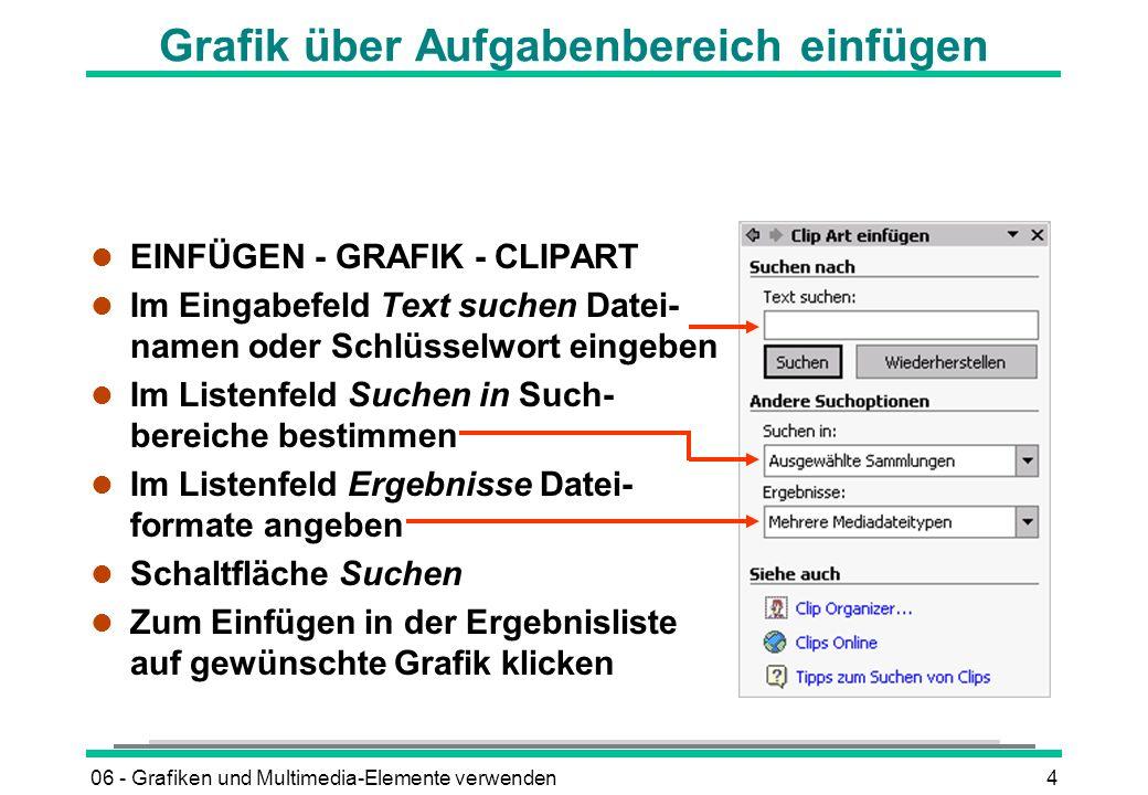 06 - Grafiken und Multimedia-Elemente verwenden4 Grafik über Aufgabenbereich einfügen l EINFÜGEN - GRAFIK - CLIPART l Im Eingabefeld Text suchen Datei