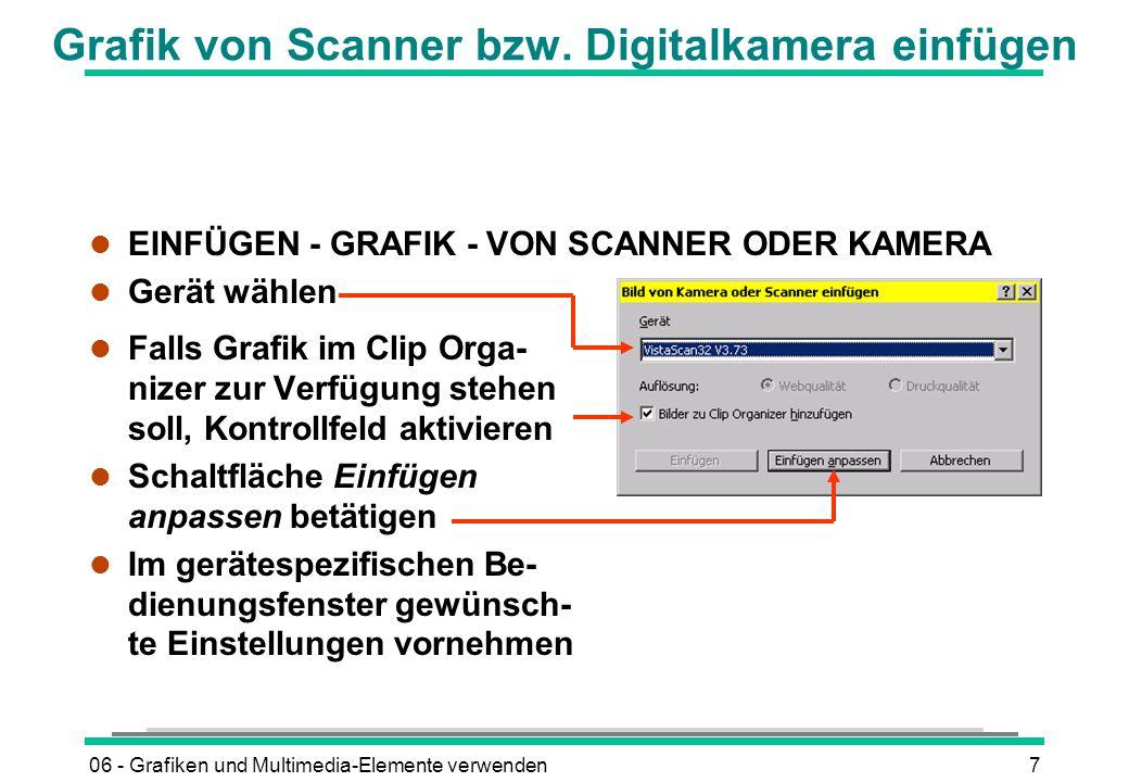 06 - Grafiken und Multimedia-Elemente verwenden7 Grafik von Scanner bzw. Digitalkamera einfügen l Falls Grafik im Clip Orga- nizer zur Verfügung stehe