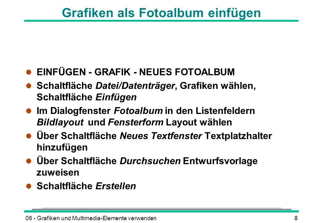 06 - Grafiken und Multimedia-Elemente verwenden8 Grafiken als Fotoalbum einfügen l EINFÜGEN - GRAFIK - NEUES FOTOALBUM l Schaltfläche Datei/Datenträge