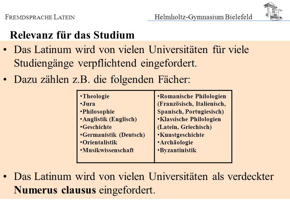 F REMDSPRACHE L ATEIN Helmholtz-Gymnasium Bielefeld Relevanz für das Studium Das Latinum wird von vielen Universitäten für viele Studiengänge verpflic