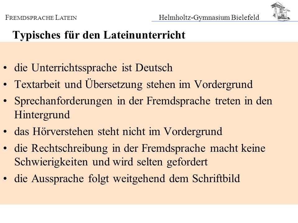 F REMDSPRACHE L ATEIN Helmholtz-Gymnasium Bielefeld Typisches für den Lateinunterricht die Unterrichtssprache ist Deutsch Textarbeit und Übersetzung s