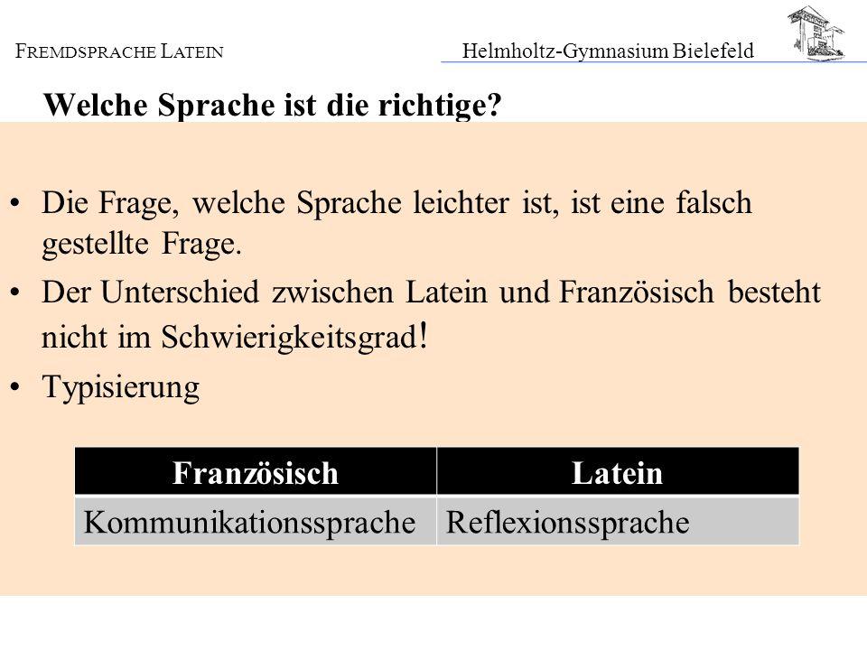 F REMDSPRACHE L ATEIN Helmholtz-Gymnasium Bielefeld Welche Sprache ist die richtige? Die Frage, welche Sprache leichter ist, ist eine falsch gestellte