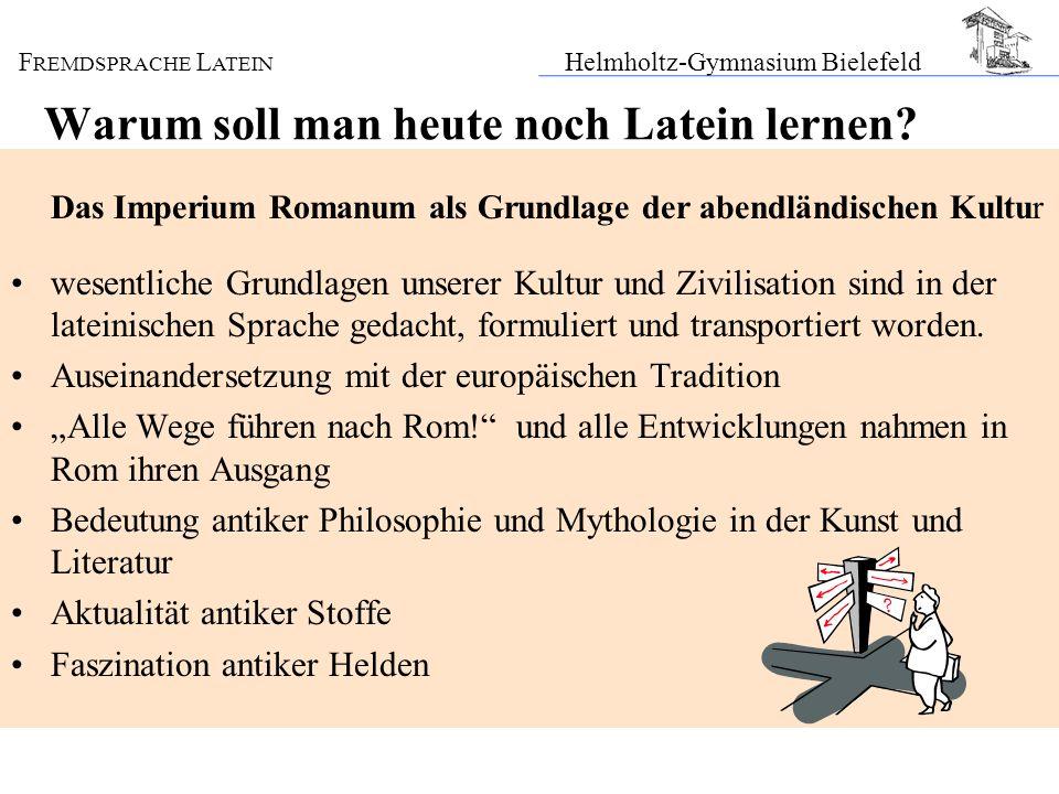 F REMDSPRACHE L ATEIN Helmholtz-Gymnasium Bielefeld Warum soll man heute noch Latein lernen? Das Imperium Romanum als Grundlage der abendländischen Ku