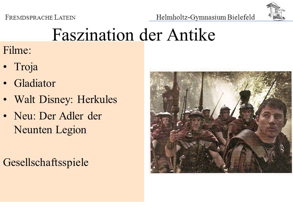 F REMDSPRACHE L ATEIN Helmholtz-Gymnasium Bielefeld Faszination der Antike Filme: Troja Gladiator Walt Disney: Herkules Neu: Der Adler der Neunten Leg