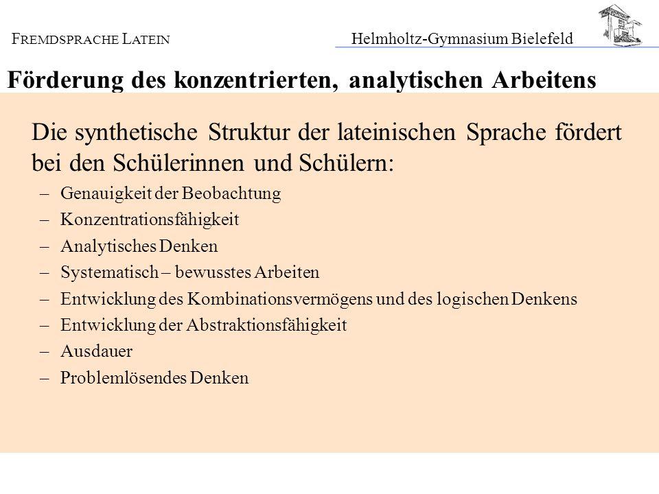 F REMDSPRACHE L ATEIN Helmholtz-Gymnasium Bielefeld Förderung des konzentrierten, analytischen Arbeitens Die synthetische Struktur der lateinischen Sp