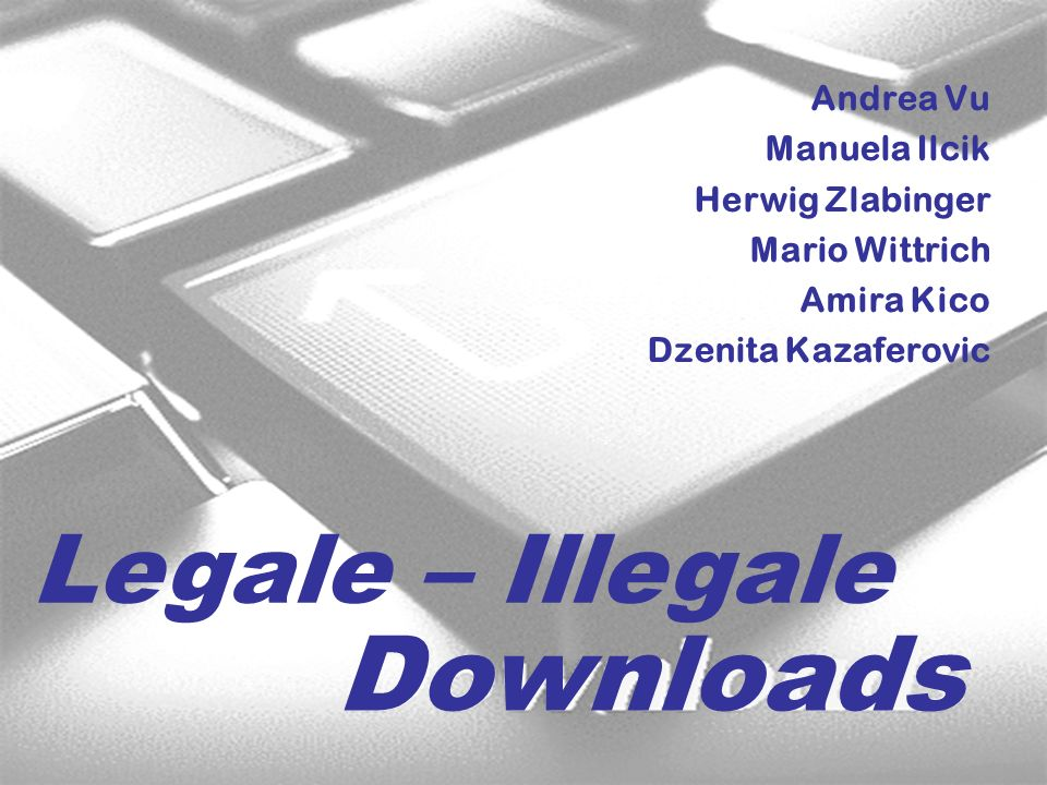 Andrea Vu Manuela Ilcik Herwig Zlabinger Mario Wittrich Amira Kico Dzenita Kazaferovic Legale – Illegale Downloads
