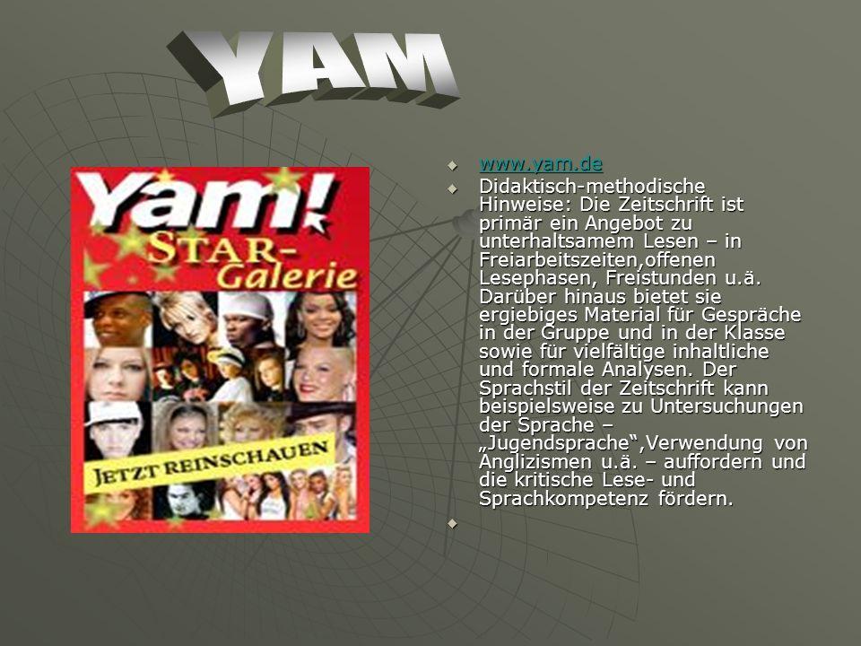 www.yam.de www.yam.de www.yam.de Didaktisch-methodische Hinweise: Die Zeitschrift ist primär ein Angebot zu unterhaltsamem Lesen – in Freiarbeitszeiten,offenen Lesephasen, Freistunden u.ä.