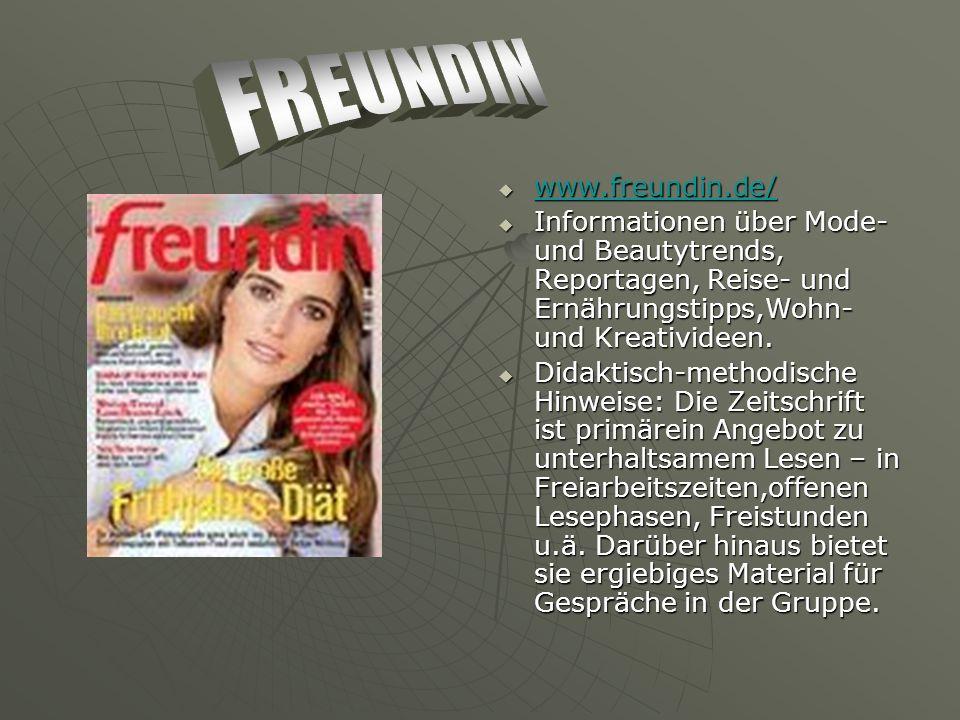 www.freundin.de/ www.freundin.de/ www.freundin.de/ Informationen über Mode- und Beautytrends, Reportagen, Reise- und Ernährungstipps,Wohn- und Kreativideen.