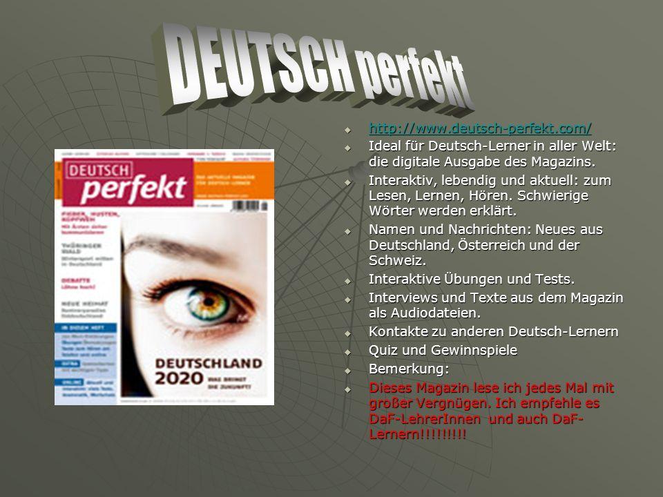 http://www.deutsch-perfekt.com/ http://www.deutsch-perfekt.com/ http://www.deutsch-perfekt.com/ Ideal für Deutsch-Lerner in aller Welt: die digitale Ausgabe des Magazins.