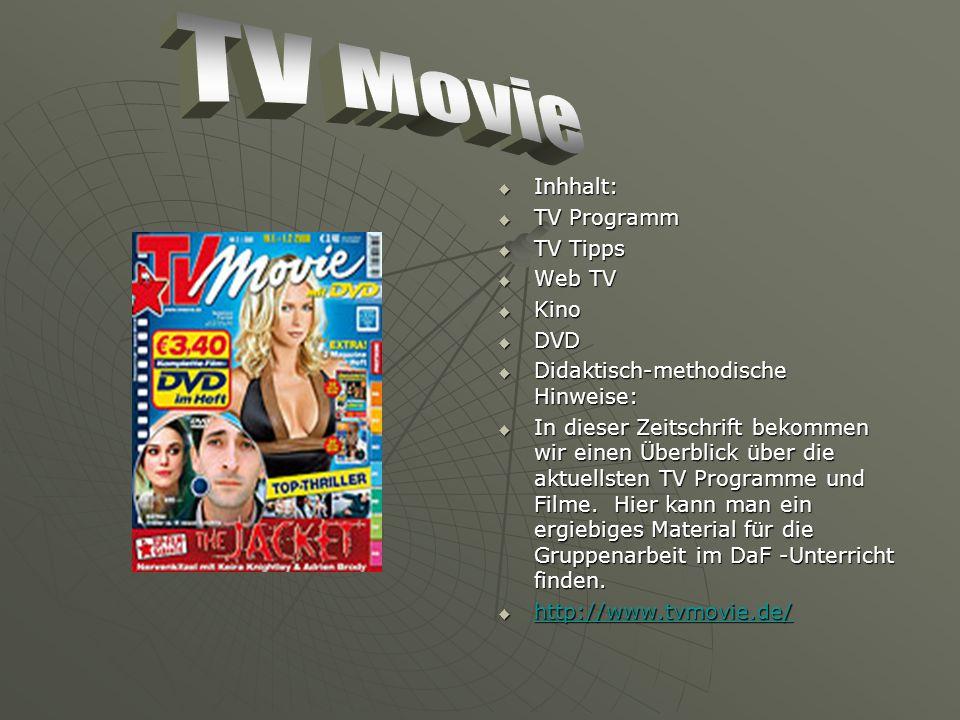Inhhalt: Inhhalt: TV Programm TV Programm TV Tipps TV Tipps Web TV Web TV Kino Kino DVD DVD Didaktisch-methodische Hinweise: Didaktisch-methodische Hinweise: In dieser Zeitschrift bekommen wir einen Überblick über die aktuellsten TV Programme und Filme.
